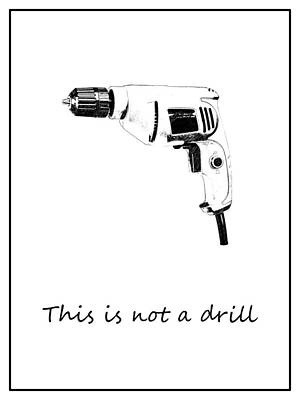 Life - This Is Not A Drill Poster by Richard Reeve