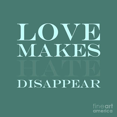 Love Makes Hate Disappear  Poster by Liesl Marelli