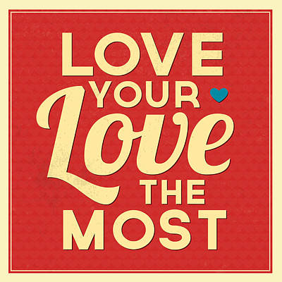 Love Your Love The Most Poster by Naxart Studio