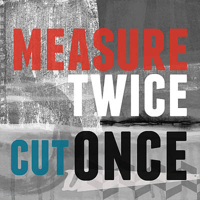 Measure Twice- Art By Linda Woods Poster by Linda Woods