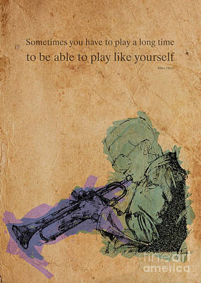 Miles Davis Quote. Sometimes You Have To Play A Long Time Poster by Pablo Franchi