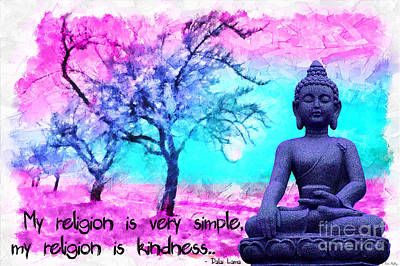 My Religion Is Very Simple. My Religion Is Kindness.. His Holiness, Dalai Lama Xiv, Tenzin Gyatso.  Poster