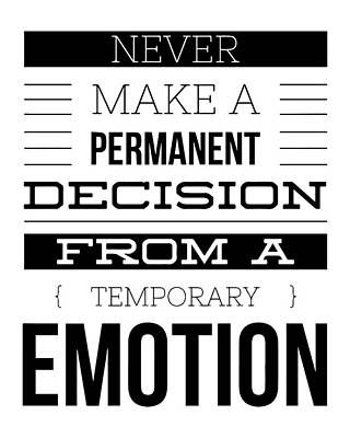 Never Make A Permanent Decision From A Temporary Emotion Poster