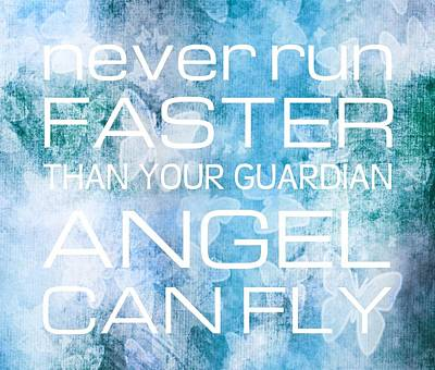 Never Run Faster Than Your Guardian Angel Can Fly Poster