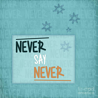 Never Say Never Poster by Jutta Maria Pusl