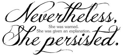 Nevertheless She Persisted - Dark Lettering Poster by Cynthia Decker