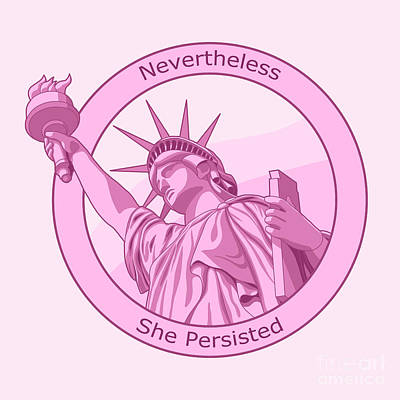 Nevertheless She Persisted Feminism Pink Lady Liberty Poster