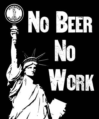 No Beer - No Work - Anti Prohibition Poster by War Is Hell Store
