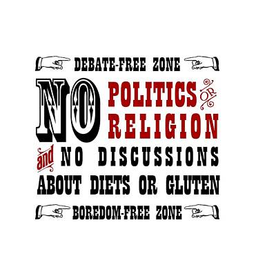 No Politics Or Religion And No Discussions About Diets Or Gluten Poster by Jeeby Me