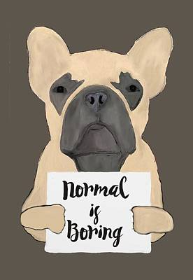 Normal Is Boring Poster by Priscilla Wolfe
