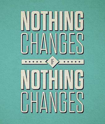 Nothing Changes If Nothing Changes Inspirational Quotes Poster Poster by Lab No 4