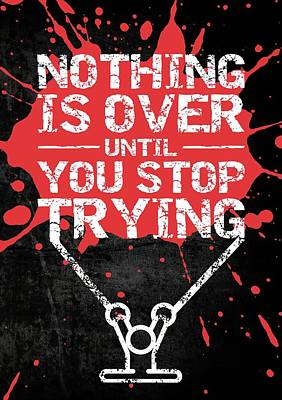 Nothing Is Over Until You Stop Trying Gym Motivational Quotes Poster Poster