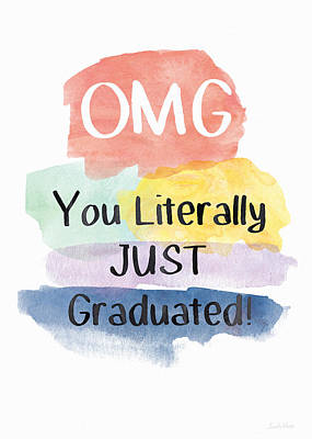 Omg You Literally Just Graduated Card- Art By Linda Woods Poster by Linda Woods