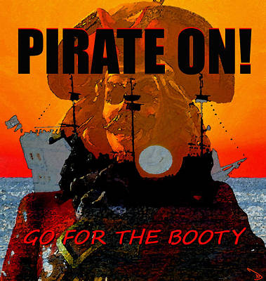 Pirate On And Go For The Booty Poster by David Lee Thompson