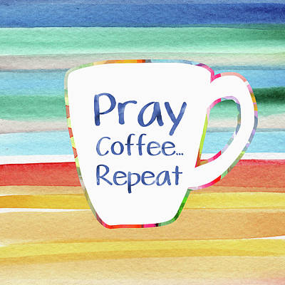 Pray Coffee Repeat- Art By Linda Woods Poster by Linda Woods