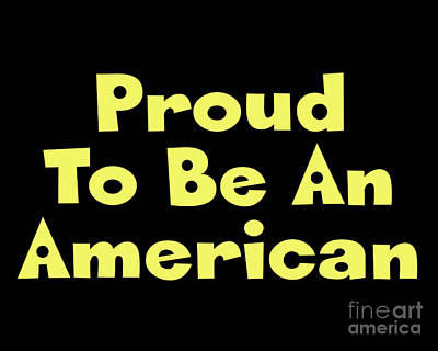 Proud To Be An American Poster by Flex