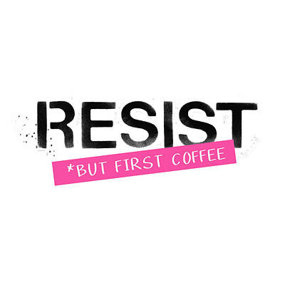 Resist But First Coffee- Art By Linda Woods Poster by Linda Woods