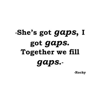 Rocky She's Got Gaps, I Got Gaps. Together We Fill Gaps. Movie Quote Sylvester Stallone Poster