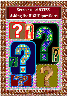 Secrets Of Success Is Asking The Right Questions At Right Time Question Everything Poster