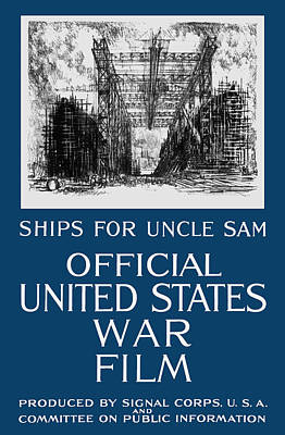 Ships For Uncle Sam - Ww1 Poster by War Is Hell Store
