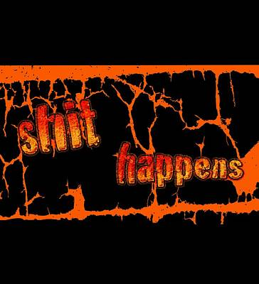 Shit Happens Poster by Bill Owen