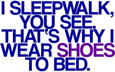 Sleepwalk So I Wear Shoes To Bed Poster by Jera Sky