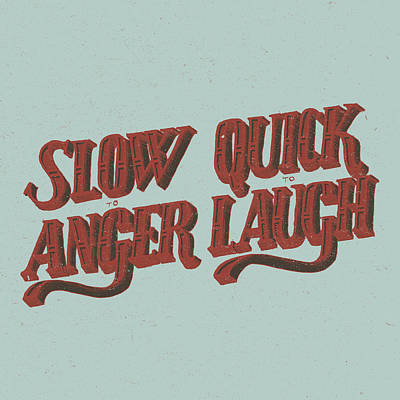 Slow To Anger Quick To Laugh Poster by Jessica Zint