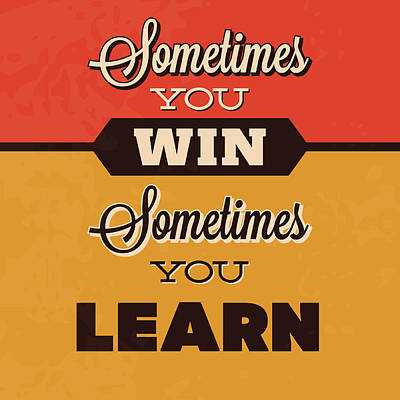 Sometimes You Win Sometimes You Learn Poster by Naxart Studio