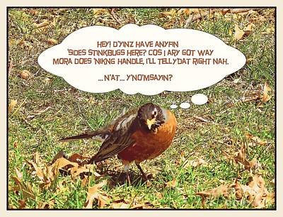Spring Robin Speaks Pittsburghese - Funny Photo-painting Poster by Shelly Weingart