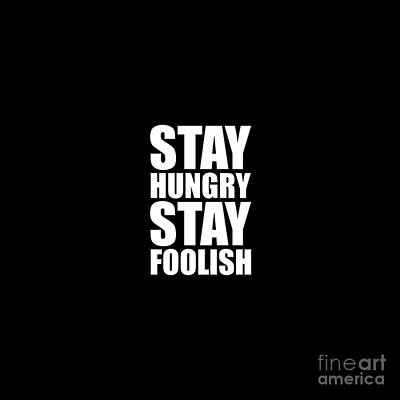 Stay Hungry Stay Foolish - Steve Jobs - Inspirational Quote Poster