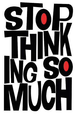 Stop Thinking So Much Poster