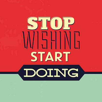 Stop Wishing Start Doing Poster by Naxart Studio
