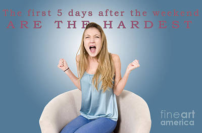 The First 5 Days After The Weekend Are The Hardest  Poster by Humorous Quotes