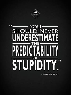 The Predictability Of Stupidity Poster by Mark Rogan