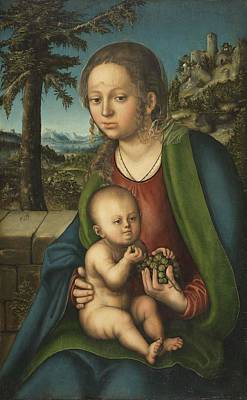 The Virgin And Child With A Bunch Of Grapes Ca. 1509  1510 By Lucas Cranach The Elder Poster by Celestial Images