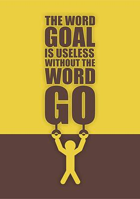 The Word Goal Is Useless Without The Word Go Gym Motivational Quotes Poster
