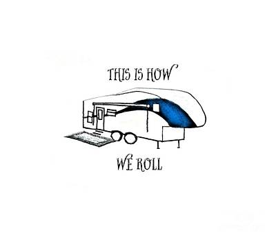 Poster featuring the drawing This Is How We Roll     Rv Humor by Judy Hall-Folde