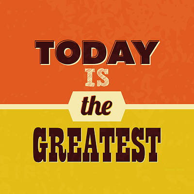Today Is The Greatest Poster by Naxart Studio
