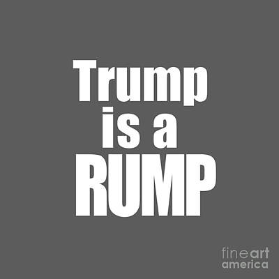 Trump Is A Rump Tee Poster by Edward Fielding