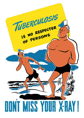 Tuberculosis Is No Respecter Of Persons  Poster by War Is Hell Store