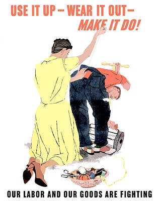 Use It Up - Wear It Out - Make It Do Poster by War Is Hell Store