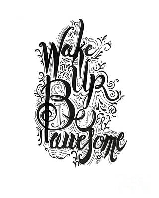 Poster featuring the drawing Wake Up Be Awesome by Cindy Garber Iverson