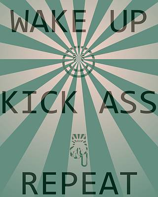 Wake Up Kick Ass Repeat Poster by Dan Sproul