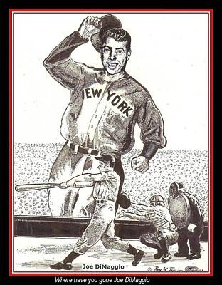 Poster featuring the drawing Where Have You Gone Joe Dimaggio  by Ray Tapajna