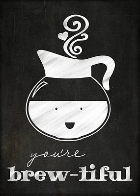 You Are Brewtiful Poster by Teresa Mucha