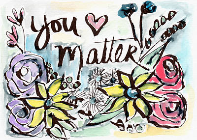 You Matter- Watercolor Art By Linda Woods Poster by Linda Woods