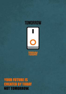 Your Future Is Created By Today Not Tomorrow Corporate Start-up Quotes Poster Poster