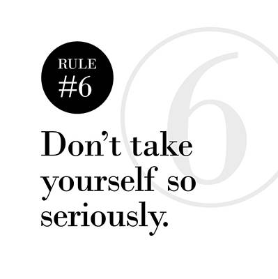 Rule #6 - Don't Take Yourself So Seriously - Black On White Poster
