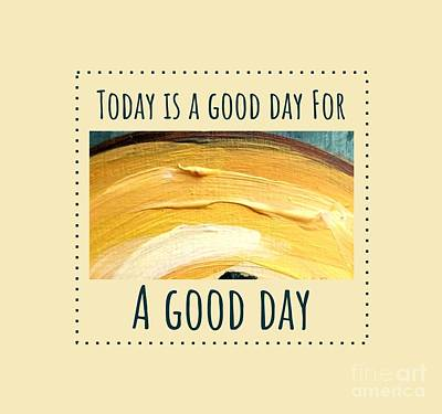 Poster featuring the painting Today Is A Good Day by Maria Langgle