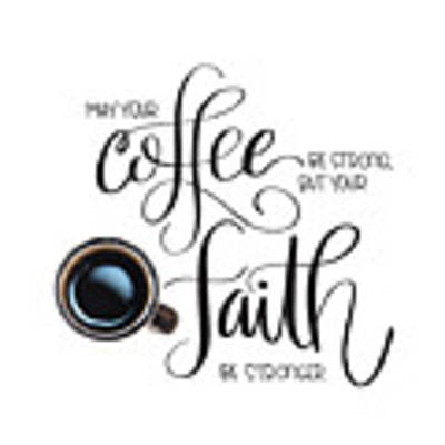 Coffee And Faith Poster by Nancy Ingersoll